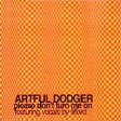 Artful Dodger Feat. Lifford - Please Don't Turn Me On
